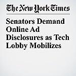 Senators Demand Online Ad Disclosures as Tech Lobby Mobilizes | Kenneth P. Vogel,Cecilia Kang