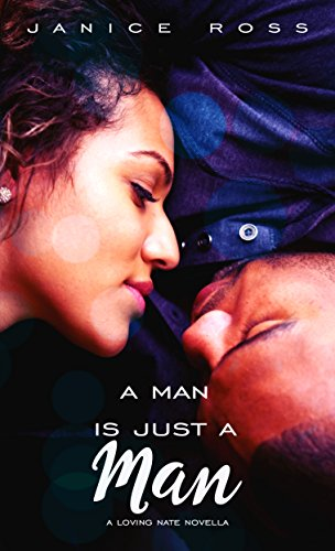 A Man Is Just A Man (A Loving Nate Novella Book 1) by [Ross, Janice]