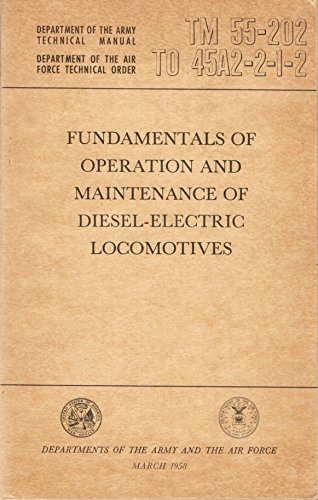 Fundamentals of Operation and Maintenance of Diesel-Electric Locomotives, March 1958 (TM 55-202 to 45A2-2-1-2)