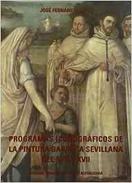 Programas Iconográficos de la pintura barroca sevillana del siglo XVII: 58 Serie Historia y Geografía: Amazon.es: Fernández López, José: Libros
