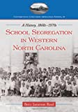 School Segregation in Western North Carolina: A History, 1860s-1970s (Contributions to Southern Appalachian Studies)