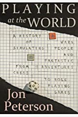 Playing at the World: A History of Simulating Wars, People and Fantastic Adventures, from Chess to Role-Playing Games Paperback