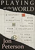 Playing at the World: A History of Simulating Wars, People and Fantastic Adventures, from Chess to Role-Playing Games