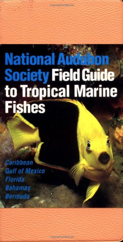 National Audubon Society Field Guide to Tropical Marine Fishes: Caribbean, Gulf of Mexico, Florida, Bahamas,  Bermuda - Book  of the National Audubon Society Field Guides