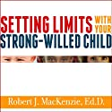 Setting Limits with Your Strong-Willed Child: Eliminating Conflict by Establishing Clear, Firm, and Respectful Boundaries Audiobook by Robert J. MacKenzie Narrated by Alan Sklar