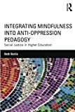Integrating Mindfulness into Anti-Oppression Pedagogy 1st Edition