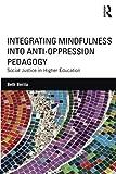 Integrating Mindfulness into Anti-Oppression Pedagogy 1st Edition