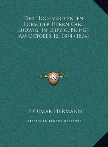 Download Der Hochverdienten Forscher Herrn Carl Ludwig, In Leipzig, Bringt Am October 15, 1874 (1874) (German Edition) pdf epub