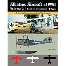 Albatros Aircraft of WWI | Volume 3 ? Bombers, Seaplanes, J-Types: A Centennial Perspective on Great War Airplanes