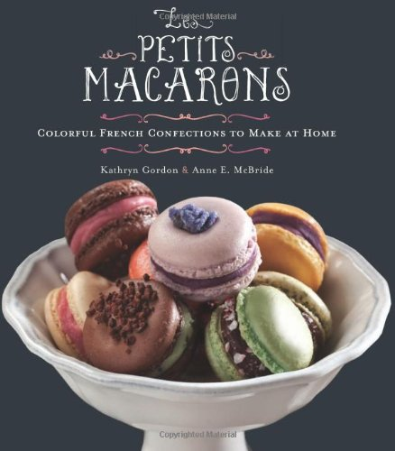 Les Petits Macarons: Colorful French Confections to Make at Home by Kathryn Gordon, Anne E. McBride