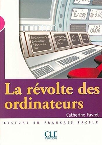 La Revolte Des Ordinateurs (Level 3) (English and French Edition)