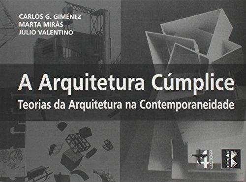 Arquitetura Cúmplice. Teorias da Arquitetura na Contemporaneidade