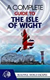 Beautiful World Escapes: A Complete Guide to the Isle of Wight
