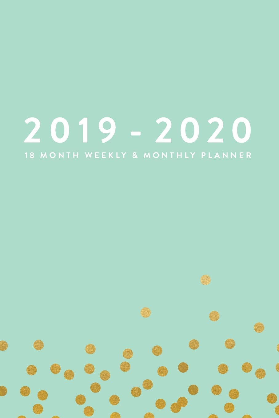 2019 - 2020, 18 Month Weekly & Monthly Planner: Mint Green with ...