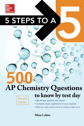 5 Steps to a 5 500 AP Chemistry Questions to Know by Test Day, 2nd edition (Mcgraw Hill's 500 Questions to Know by Test Day)
