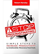 Stop Procrastinating: Simple Steps to Increase Productivity and Overcome Procrastination (Time Management and Productivity Series Book 2)