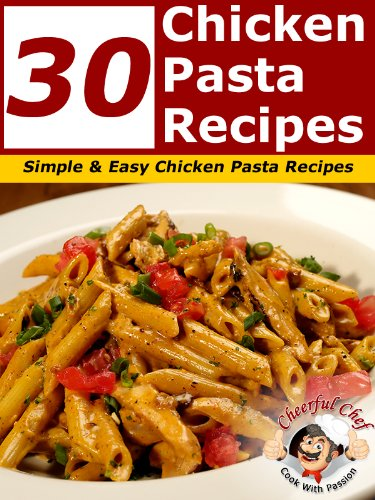 amazon com 30 chicken pasta recipes simple and easy chicken pasta