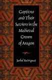 Captives and Their Saviors in the Medieval Crown of Aragon, Jarbel Rodriguez, 0813214750
