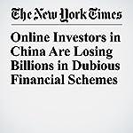 Online Investors in China Are Losing Billions in Dubious Financial Schemes   Alexandra Stevenson