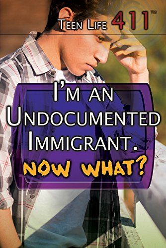 I'm an Undocumented Immigrant. Now What? (Teen Life 411)