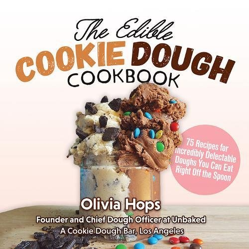 The Edible Cookie Dough Cookbook: 75 Recipes for Incredibly Delectable Doughs You Can Eat Right Off the Spoon by Olivia Hops
