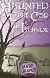 Haunted Cape Cod, Mark Jasper, 0971954720
