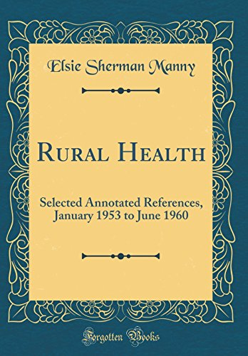 Rural Health: Selected Annotated References, January 1953 to June 1960 (Classic Reprint)