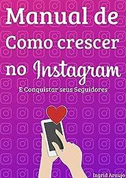 Manual de Como crescer no Instagram: e Conquistar seus Seguidores