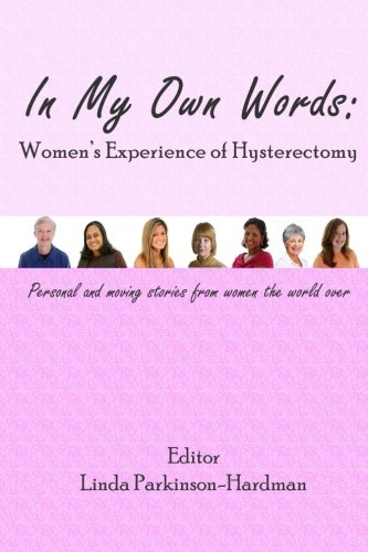 In My Own Words: Women's Experience of Hysterectomy: Personal and Moving Stories from Women the World Over