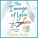The Image of You Audiobook by Adele Parks Narrated by To Be Announced