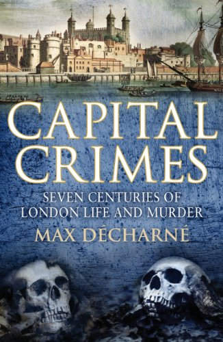 Capital Crimes: Seven Centuries of London Life and (Capital Four Light)