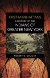 First Manhattans: A History of the Indians of Greater New York