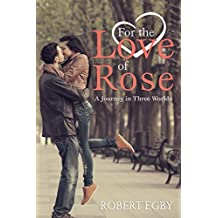 For the Love of Rose: A Journey in Three Worlds