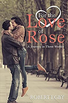 For the Love of Rose: A Journey in Three Worlds by [Egby, Robert]