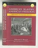 AMERICAN SLAVERY, AMERICAN FREEDOM~THE ORDEAL OF COLONIAL VIRGINIA