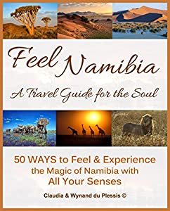 Feel Namibia - A Travel Guide for the Soul: 50 WAYS to Feel & Experience the Magic of Namibia with All Your Senses