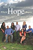 Where Hope Begins: One Family's Journey Out of Tragedy-and the Reporter Who Helped Them Make It by Alysia Sofios front cover