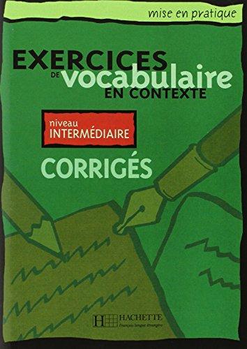 Exercices de vocabulaire en contexte: Corriges Niveau Intermediaire (Mise En Pratique) (French Edition)