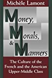 img - for Money, Morals, and Manners: The Culture of the French and the American Upper-Middle Class (Morality and Society Series) by Mich?le Lamont (1994-10-03) book / textbook / text book