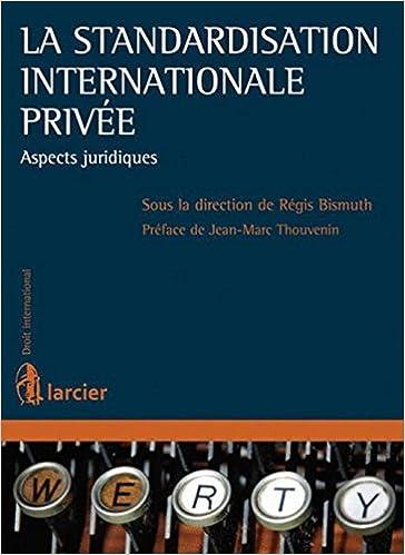 En ligne La standardisation internationale privée : Aspects juridiques pdf epub