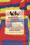Why We Never Give up Our Need for a Perfect Mother, Anne Hart, 0595434029