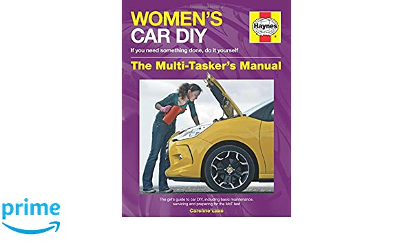 Womens car diy if you need something done do it yourself the womens car diy if you need something done do it yourself the multi taskers manual the girls guide to car diy including basic maintenance solutioingenieria Image collections