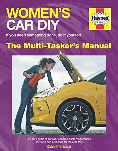 Women's Car DIY - If you need something done, do it yourself - The Multi-Tasker's Manual: The girl's guide to car DIY, including basic maintenance, ... preparing for the MoT test (Haynes Manuals) ebook