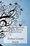 The Adventure of the Dying Detective, Arthur Conan Doyle, 1499116721