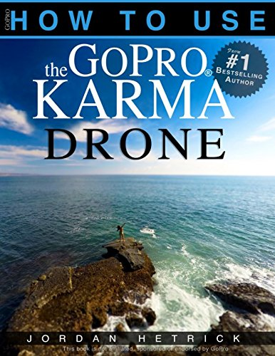 Pdf Photography GoPro: How To Use The GoPro KARMA Drone