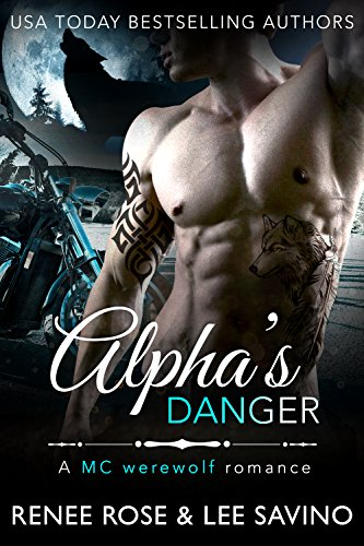 Alpha's Danger: An MC Werewolf Romance (Bad Boy Alphas Book 2) by [Rose, Renee, Savino, Lee ]