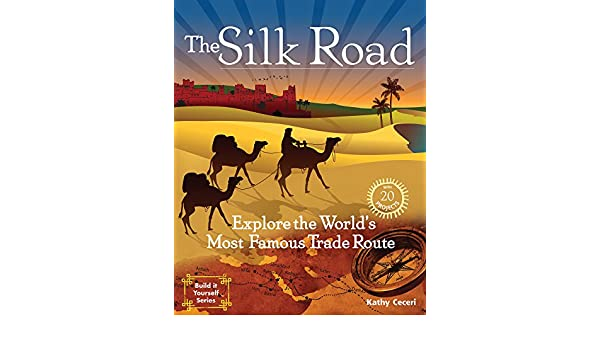 The Silk Road: Explore the Worlds Most Famous Trade Route with 20 ...