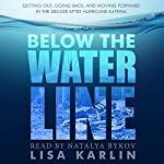 Below the Water Line: Getting Out, Going Back, and Moving Forward in the Decade After Hurricane Katrina | Lisa Karlin