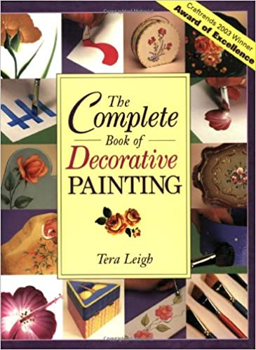 the complete book of decorative painting tera leigh 9781581800623 amazoncom books - Decorative Painting