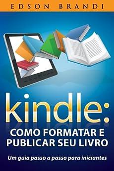 Kindle: Como formatar e publicar seu livro - Um guia passo a passo para iniciantes por [Brandi, Edson]